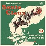 Here Comes Santa Claus. 14 Swingin' Chestnuts