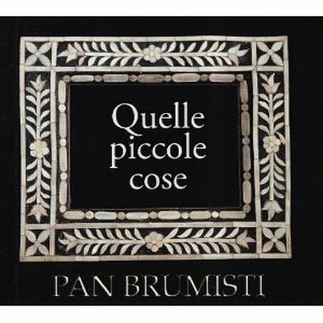 Quelle piccole cose - CD Audio di Pan Brumisti