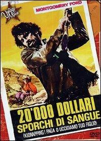 20.000 dollari sporchi di sangue. Kidnapping: paga o uccidiamo tuo figlio di Alberto Cardone - DVD