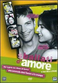 Sballati d'amore. A Lot Like Love di Nigel Cole - DVD
