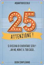 Biglietto d'auguri Legami Forever Young Greeting Cards. Compleanno 25 anni. Attenzione!