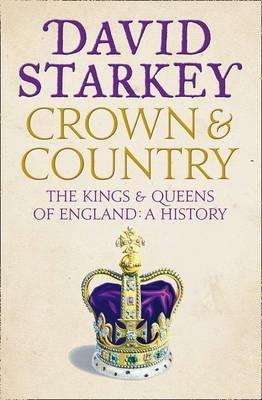 Crown and Country: A History of England Through the Monarchy - David Starkey - cover