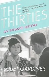 The Thirties: An Intimate History of Britain - Juliet Gardiner - cover