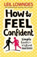 How to Feel Confident: Simple Tools for Instant Success - Leil Lowndes - cover