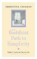The Buddhist Path to Simplicity: Spiritual Practice in Everyday Life - Christina Feldman - cover