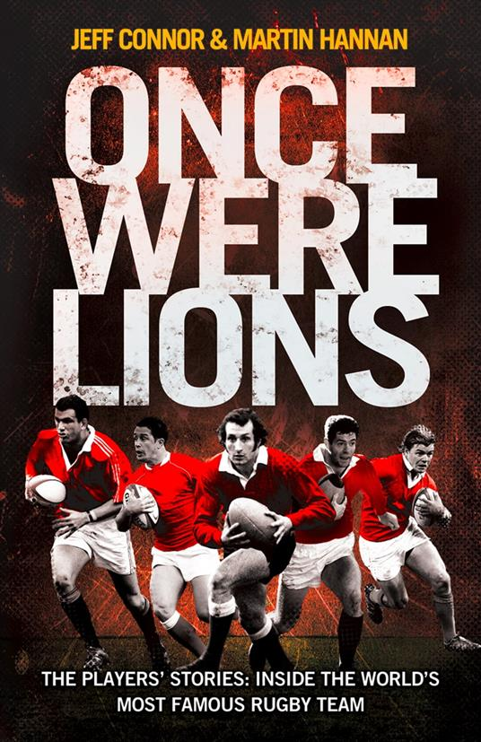 Once Were Lions: The Players' Stories: Inside the World's Most Famous Rugby Team