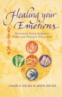 Healing Your Emotions: Discover Your Five Element Type and Change Your Life - Angela Hicks,John Hicks - cover