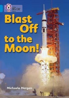 Blast Off to the Moon: Band 04/Blue - Michaela Morgan - cover