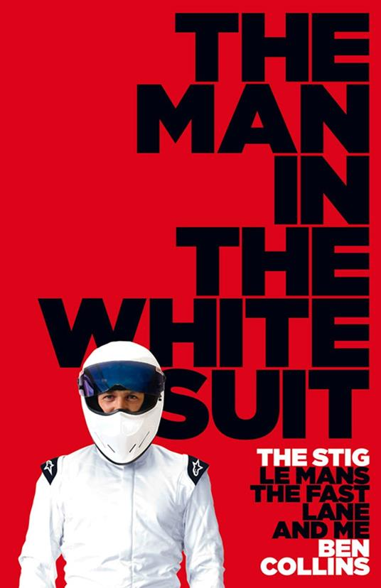 Man in the White Suit: The Stig, Le Mans, The Fast Lane and Me