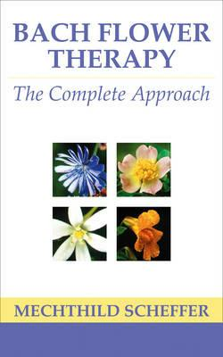 Bach Flower Therapy: The Complete Approach - Mechthild Scheffer - cover