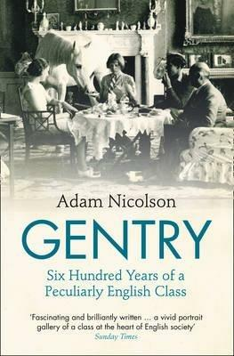 Gentry: Six Hundred Years of a Peculiarly English Class - Adam Nicolson - cover
