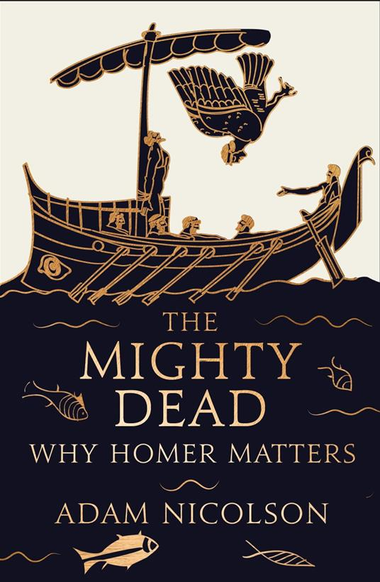 Mighty Dead: Why Homer Matters