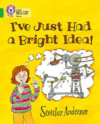 I've Just Had a Bright Idea!: Band 05/Green - Scoular Anderson - cover