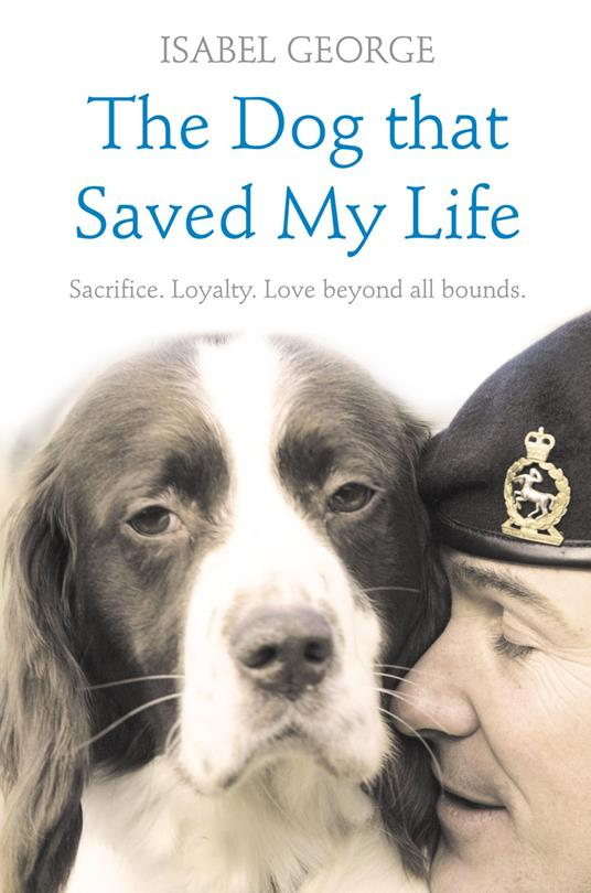 Dog that Saved My Life: Incredible true stories of canine loyalty beyond all bounds