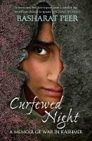 Curfewed Night: A Frontline Memoir of Life, Love and War in Kashmir - Basharat Peer - cover