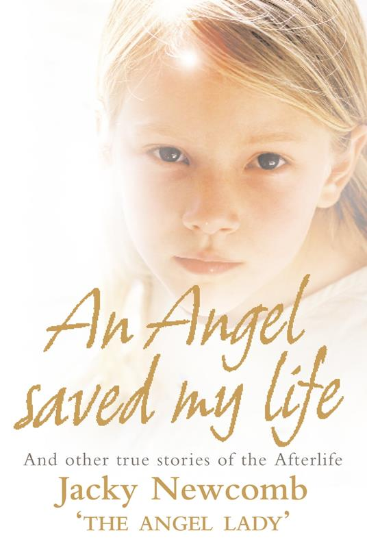 Angel Saved My Life: And Other True Stories of the Afterlife