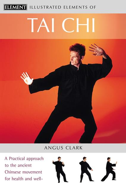 Tai Chi: A practical approach to the ancient Chinese movement for health and well-being (The Illustrated Elements of...)