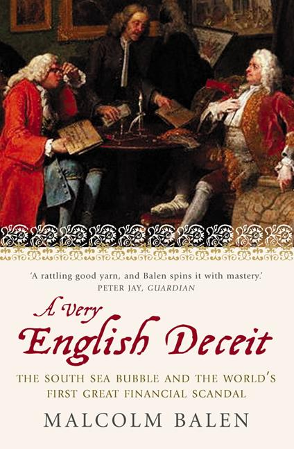 A Very English Deceit: The Secret History of the South Sea Bubble and the First Great Financial Scandal (Text Only)