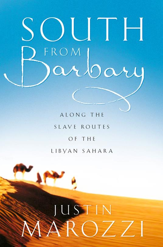 South from Barbary: Along the Slave Routes of the Libyan Sahara (Text Only)