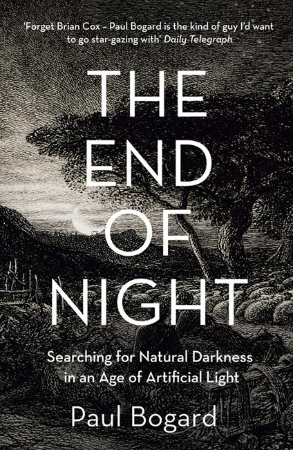 End of Night: Searching for Natural Darkness in an Age of Artificial Light