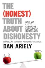 (Honest) Truth About Dishonesty: How We Lie to Everyone - Especially Ourselves