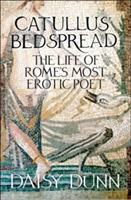Catullus' Bedspread: The Life of Rome's Most Erotic Poet - Daisy Dunn - cover