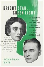 Bright Star, Green Light: The Beautiful and Damned Lives of John Keats and F. Scott Fitzgerald