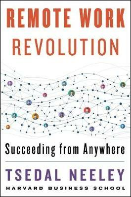 Remote Work Revolution: Succeeding from Anywhere - Tsedal Neeley - cover