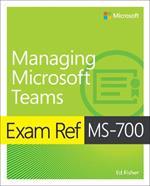 Exam Ref MS-700 Managing Microsoft Teams