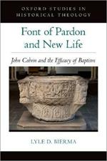 Font of Pardon and New Life: John Calvin and the Efficacy of Baptism
