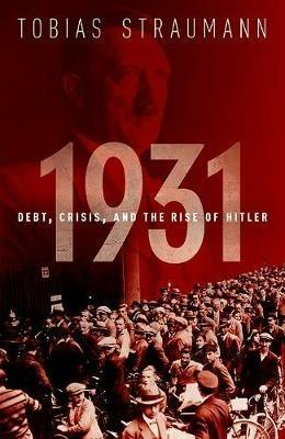 1931: Debt, Crisis, and the Rise of Hitler - Tobias Straumann - cover