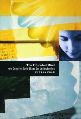 The Educated Mind: How Cognitive Tools Shape Our Understanding - Kieran Egan - cover