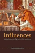 Influences: Art, Optics, and Astrology in the Italian Renaissance