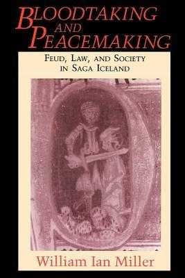 Bloodtaking and Peacemaking: Feud, Law, and Society in Saga Iceland - William Ian Miller - cover