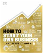 How to Start Your Own Business: And Make it Work