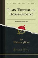 Plain Treatise on Horse-Shoeing
