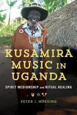 Kusamira Music in Uganda: Spirit Mediumship and Ritual Healing