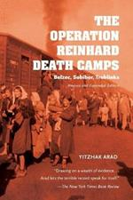 The Operation Reinhard Death Camps, Revised and Expanded Edition: Belzec, Sobibor, Treblinka