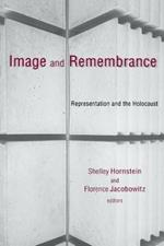 Image and Remembrance: Representation and the Holocaust