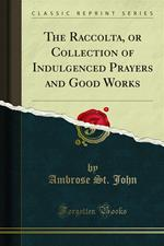 The Raccolta, or Collection of Indulgenced Prayers and Good Works