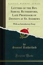 Letters of the Rev. Samuel Rutherford, Late Professor of Divinity at St. Andrews