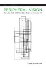 Peripheral Vision: Bell Labs, the S-C 4020, and the Origins of Computer Art