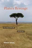 Plato's Revenge: Politics in the Age of Ecology