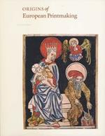 Origins of European Printmaking: Fifteenth-Century Woodcuts and Their Public
