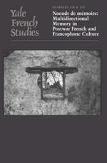 Yale French Studies, Number 118/119: Noeuds de m?moire: Multidirectional Memory in Postwar French and Francophone Culture
