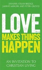 Love Makes Things Happen: An Invitation to Christian Living