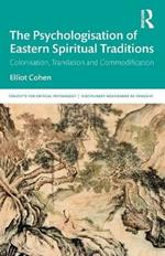 The Psychologisation of Eastern Spiritual Traditions: Colonisation, Translation and Commodification