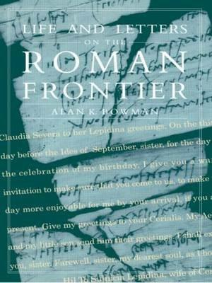 Life and Letters from the Roman Frontier - Alan K. Bowman - cover