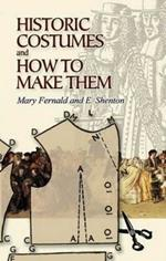 Historic Costumes and How to Make Them