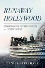 Runaway Hollywood: Internationalizing Postwar Production and Location Shooting